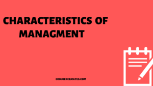 18 Important Characteristics of Management