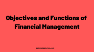 Objectives and Functions of Financial Management