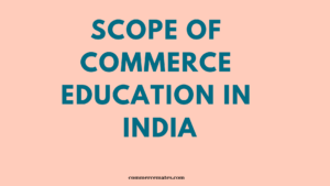 Scope of Commerce Education in India 2019