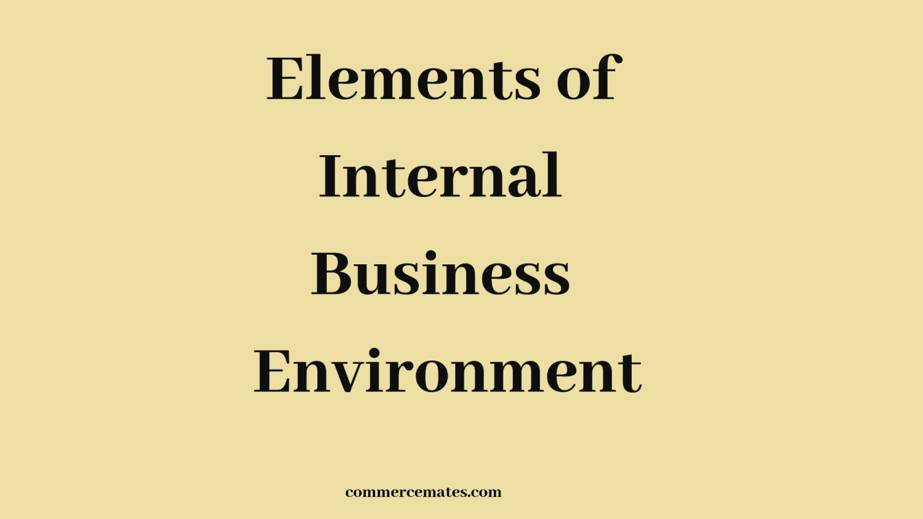 5 Elements of Internal Business Environment of a Business