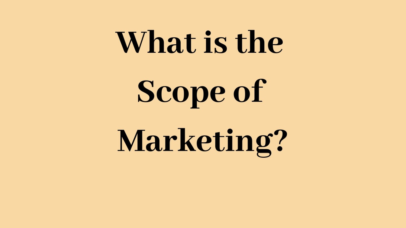 What is the Scope of Marketing