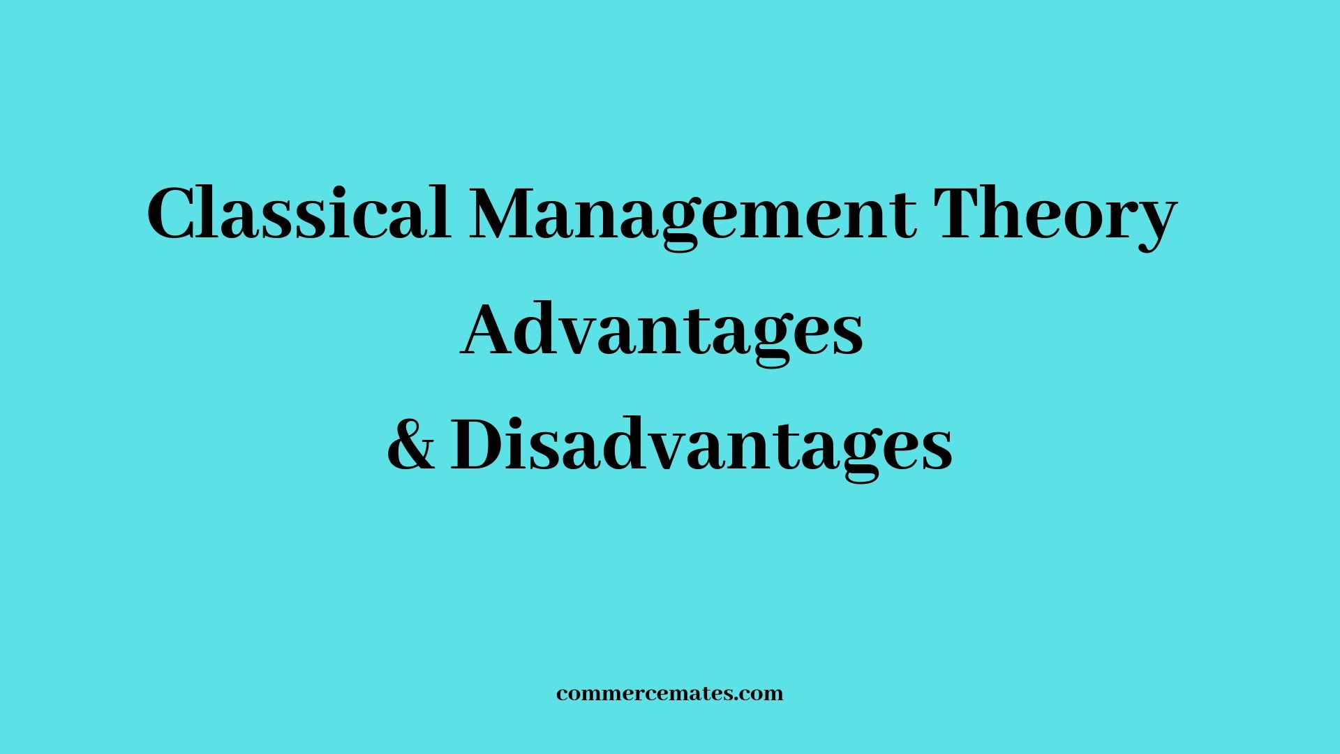 Classical Management Theory Advantages and Disadvantages