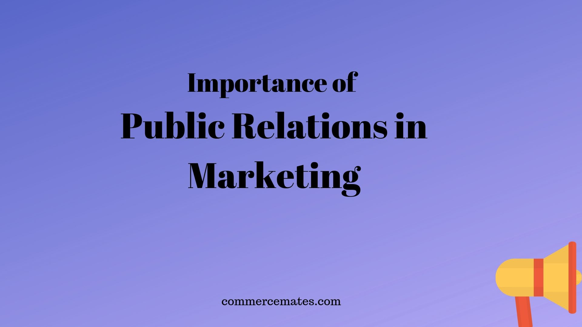 7 Importance of Public Relations in Marketing