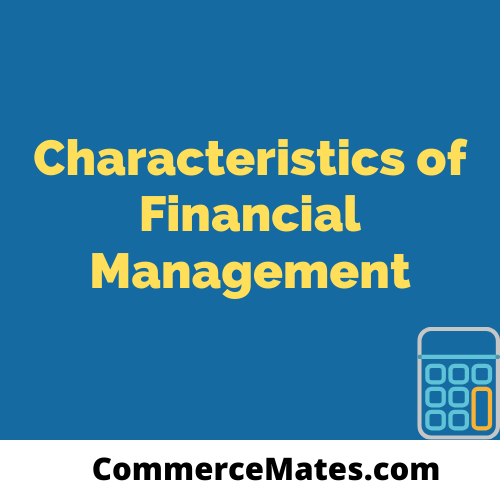 Characteristics of Financial Management